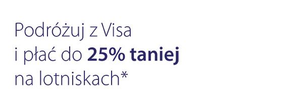 Podróżuj z Visa i płać do 25% taniej na lotniskach*